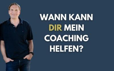 Wann kann Dir mein Coaching helfen?